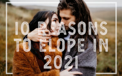 Top Ten Reasons to Elope in 2021